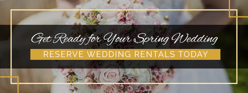 Get Ready For Your Spring Wedding Wedding Rentals