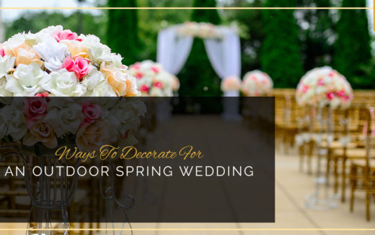 Ways To Decorate For An Outdoor Spring Wedding