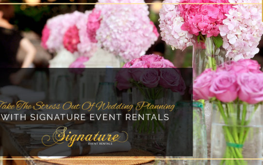 Take The Stress Out Of Wedding Planning With Signature Event Rentals