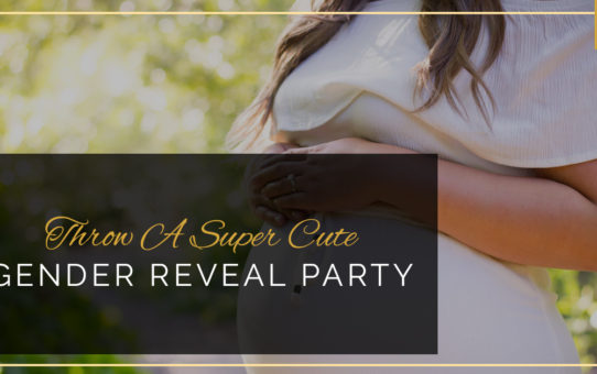 Throw A Super Cute Gender Reveal Party