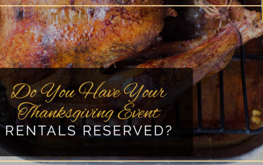Do You Have Your Thanksgiving Event Rentals Reserved?