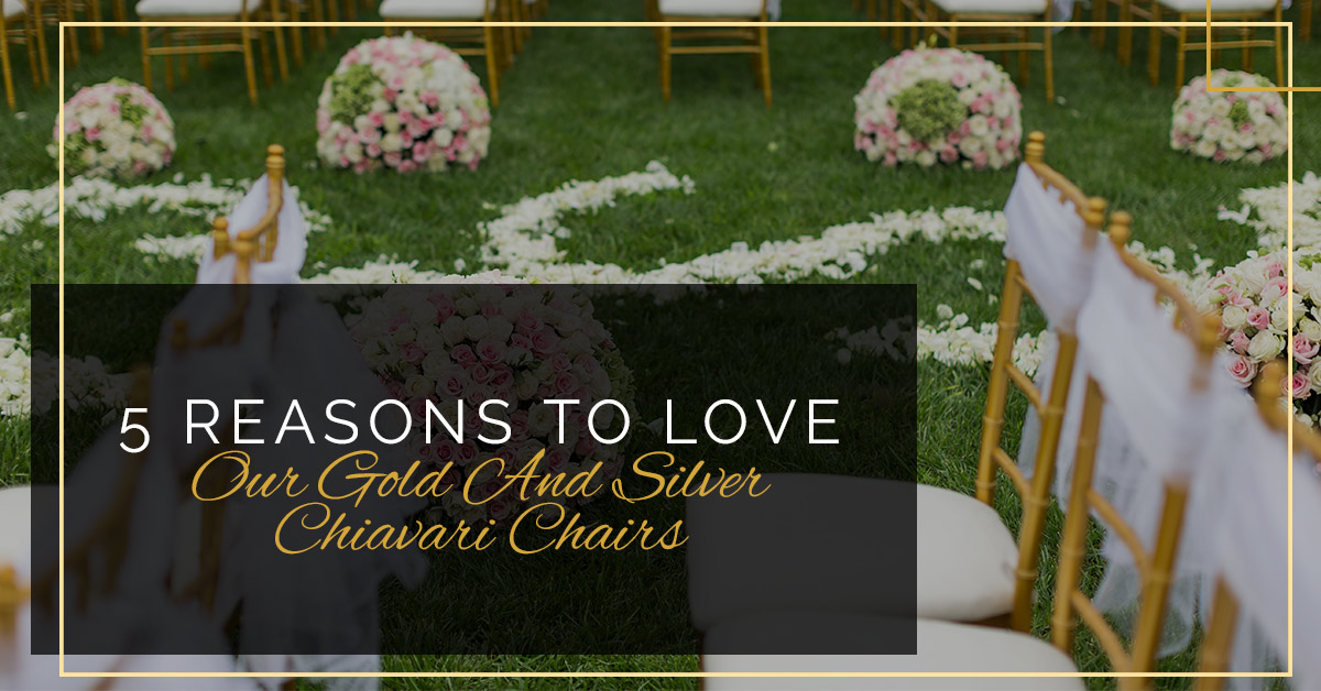 5 Reasons To Love Our Gold And Silver Chiavari Chairs