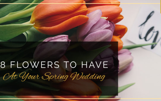 8 Flowers To Have At Your Spring Wedding